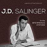 J. D. Salinger: Il mito della letteratura americana   Andrea Lattanzi Barcelò