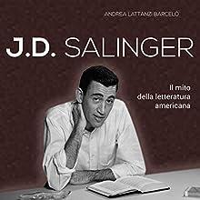 J. D. Salinger: Il mito della letteratura americana Audiobook by Andrea Lattanzi Barcelò Narrated by Lorenzo Visi