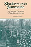 Shadows over Sunnyside : An Arkansas Plantation in Transition, 1830-1945, WHAYNE, 1557284172