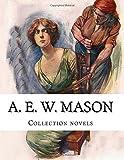 A. E. W. Mason, Collection Novels, A.E.W. Mason, 1500369713
