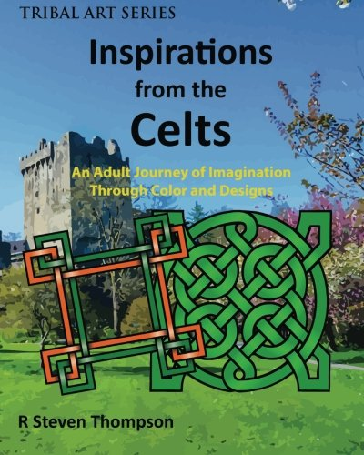 Read Online Inspirations from the Celts: An Adult Journey of Imagination Through Color and Designs (Tribal Art Series) (Volume 2) pdf