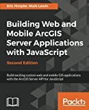img - for Building Web and Mobile ArcGIS Server Applications with JavaScript - Second Edition: Build exciting custom web and mobile GIS applications with the ArcGIS Server API for JavaScript book / textbook / text book