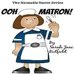 Ooh Matron!: The Nomadic Nurse Series, Book 1 | Sarah Jane Butfield,Clair Victoria Butfield