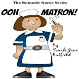 Ooh Matron!: The Nomadic Nurse Series, Book 1