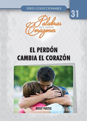 El Perdón Cambia El Corazón (MiniLibros Lithay nº 31) (Spanish Edition) by