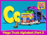 Mega Truck Alphabet Part 3 - Learn About the Letter C