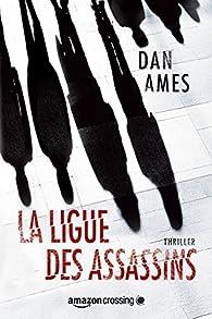 La Ligue des Assassins (Les enquêtes de Wallace Mack t. 1) par Dan Ames
