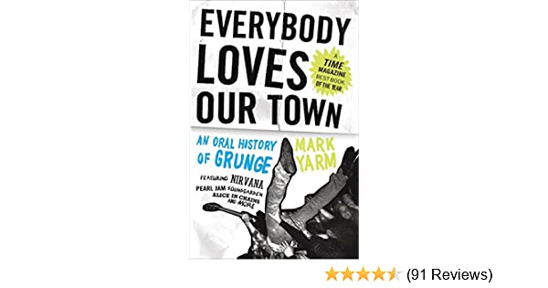 Everybody loves our town an oral history of grunge kindle everybody loves our town an oral history of grunge kindle edition by mark yarm arts photography kindle ebooks amazon fandeluxe Image collections