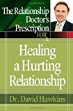 The Relationship Doctor's Prescription for Healing a Hurting Relationship, David Hawkins, 0736918388