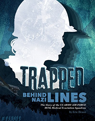 - Trapped Behind Nazi Lines: The Story of the U.S. Army Air Force 807th Medical Evacuation Squadron (Encounter: Narrative Nonfiction Stories)