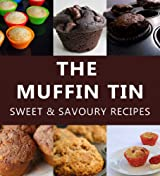 The Muffin Tin - Sweet & Savoury Recipes (English Edition)