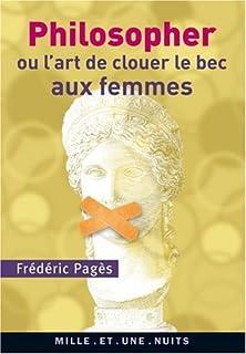 Philosopher ou l'art de clouer le bec aux femmes, Pagès, Frédéric