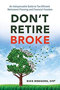 Don't Retire Broke: An Indispensable Guide to Tax-Efficient Retirement Planning and Financial Freedom from Career Press