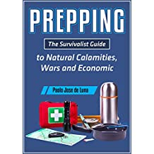 PREPPING: The Survival Guide to Natural Calamities, Wars and Economic Turmoil