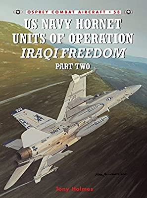 Us Navy Hornet Units of Operation Iraqi Freedom, Part Two (Combat Aircraft 58)