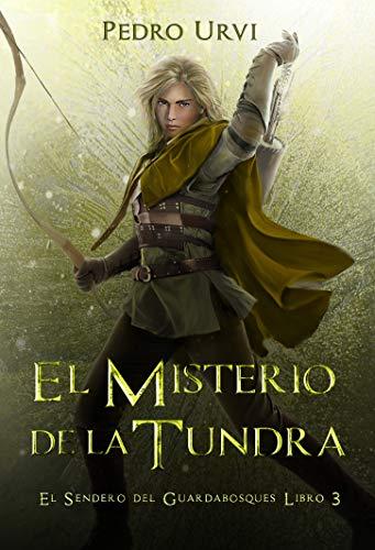 El Misterio de la Tundra: (El Sendero del Guardabosques, Libro 3) por Pedro Urvi