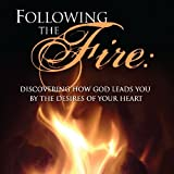 Following the Fire : Discovering How God Leads You by the Desires of Your Heart, Hammond, Mac, 1573993395