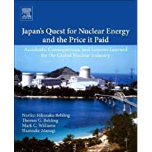 Japan's Quest for Nuclear Energy and the Price It Paid: Accidents, Consequences, and Lessons Learned for the Global Nuclear Industry