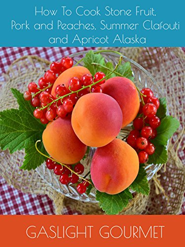 How To Cook Stone Fruit, Pork and Peaches, Summer Clafouti and Apricot Alaska by