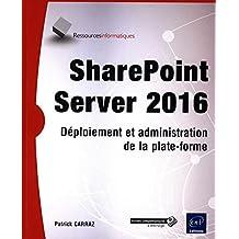 SharePoint server 2016 : Déploiement et administration de la pla
