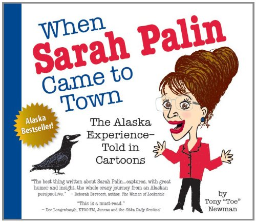 When Sarah Palin Came to Town: The Alaska Experience - Told in Cartoons pdf