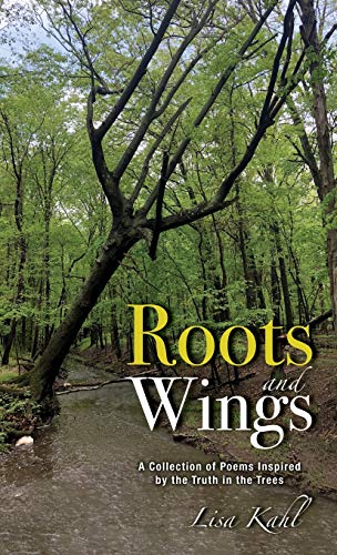 Roots and Wings: A Collection of Poems Inspired by the Truth in the Trees