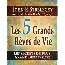 5 Grands Rêves de Vie Les (French Edition)