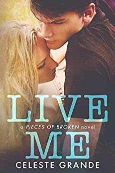Live Me (Pieces of Broken Book 1) by [Grande, Celeste]