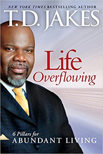 Life Overflowing, 6-in-1: 6 Pillars for Abundant Living: T D  Jakes