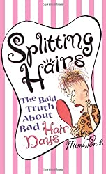 SPLITTING HAIRS : The Bald Truth about Bad Hair days