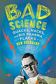 Bad Science: Quacks, Hacks, and Big Pharma Flacks by [Goldacre, Ben]