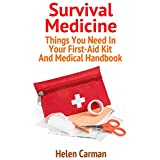 Survival Medicine: Things You Need In Your First-Aid Kit And Medical Handbook: (Survival Books, Survival Guide, Survivalist, Safety, Urban Survival, First ... (Survival Skills Book, Emergency Medicine)