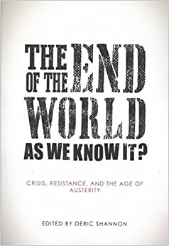 Book The End of the World as We Know it?: Crisis, Resistance, and the Age of Austerity by Deric Shannon (7-May-2014)