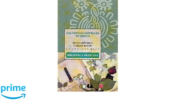 Amazon.com: Las ciencias naturales en México (Biblioteca Mexicana) (Spanish Edition) (9789681656683): Aréchiga Hugo y Carlos Beyer (coords.): Books