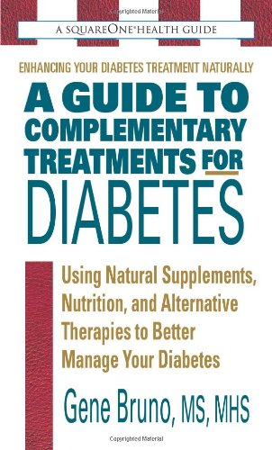 A Guide To Complementary Treatments For Diabetes  Using Natural Supplements  Nutrition  And Alternative Therapies To Better Manage Your Diabetes  Square One Health Guide