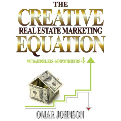 The Creative Real Estate Marketing Equation: Motivated Sellers + Motivated Buyers= by Make Profits Easy LLC