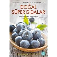Doğal Süper Gıdalar: Dünyadan ve Türkiye'den 30 Süper Gıda Hastalıklara Karşı Süper Gıdalar Süper Lezzetli Tarifler!