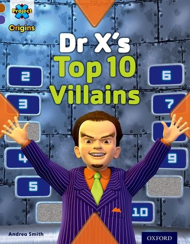 Project X Origins: Brown Book Band, Oxford Level 11: Heroes and Villains: Dr X's Top Ten Villains (Heroes & Villains