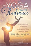 The Yoga Way to Radiance: How to Follow Your Inner Guidance and Nurture Children to Do the Same