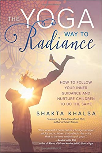 The Yoga Way To Radiance How To Follow Your Inner Guidance And Nurture Children To Do The Same Khalsa Shakta 9780738747767 Amazon Com Books