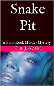 Snake Pit: A Punk Rock Murder Mystery by [Jaymes, C. A.]