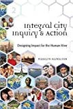img - for Integral City Inquiry & Action: Designing Impact for the Human Hive book / textbook / text book