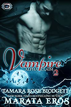 Vampire (Alpha Claim 2): A New Adult Paranormal Romance by [Blodgett, Tamara Rose, Eros, Marata]