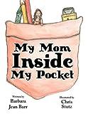 My Mom Inside My Pocket, Barbara Jean Barr, 1456015605