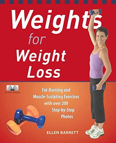 Weights for Weight Loss: Fat-Burning and Muscle-Sculpting Exercises with Over 200 Step-by-Step Photos