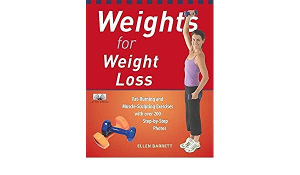 Weights for Weight Loss: Fat-Burning and Muscle-Sculpting ...