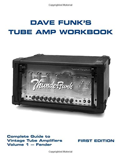 (Dave Funk's Tube Amp Workbook: Complete Guide to Vintage Tube Amplifiers Volume 1 - Fender)