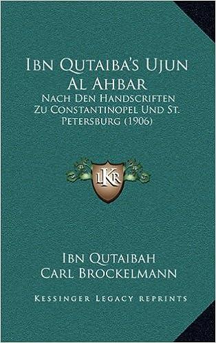 Book Ibn Qutaiba's Ujun Al Ahbar: Nach Den Handscriften Zu Constantinopel Und St. Petersburg (1906)