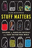 Image of Stuff Matters: Exploring the Marvelous Materials That Shape Our Man-Made World