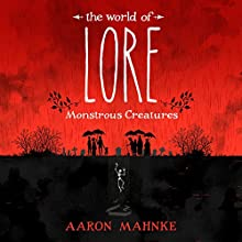 The World of Lore: Monstrous Creatures Audiobook by Aaron Mahnke Narrated by Aaron Mahnke